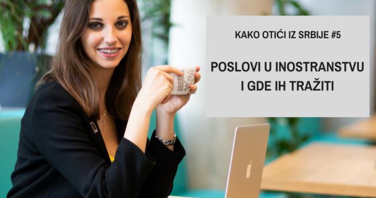 Kako otići iz Srbije #5 Poslovi u inostranstvu – gde tražiti
